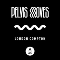 Pelvis Moves – London Compton (Extended Mix)