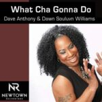 Dave Anthony, Dawn Souluvn Williams – What Cha Gonna Do
