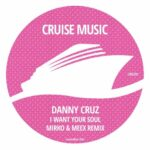 Danny Cruz – I Want Your Soul (Mirko & Meex Remix)