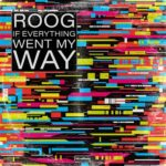 Roog – If Everything Went My Way