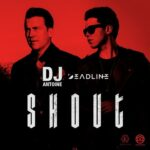 DJ Antoine, Deadline – Shout (Extended Mix)