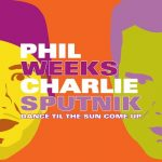 Phil Weeks, Charlie Sputnik – Dance Til The Sun Come Up