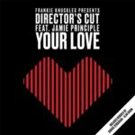 Frankie Knuckles, Eric Kupper, Director's Cut – Your Love (feat. Jamie Principle)