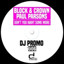 Block & Crown, Paul Parsons – Don't You Want Some More