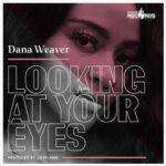 Dana Weaver – Looking at Your Eyes