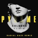 Pyrame – COLOURS (A L'INFINI) (RADIAL GAZE REMIX)