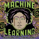 DJ Haus, Interplanetary Criminal – Machine Learning (Interplanetary Criminal Remix)