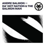 Andre Salmon – Da' Hot Nation & The Salmon Man