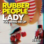 Rubber People – Lady (You Bring Me Up)