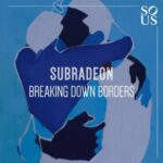 Subradeon – Breaking Down Borders