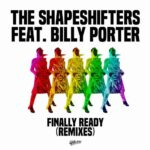 The Shapeshifters, Billy Porter – Finally Ready (feat. Billy Porter) (Remixes)