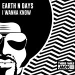 Earth n Days – I Wanna Know