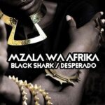Mzala Wa Afrika – Black Shark / Desperado