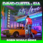 David Guetta, Sia – Let's Love (Robin Schulz Remix)