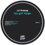 Le Babar – You Got Yours