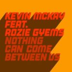 Kevin McKay, Rozie Gyems – Nothing Can Come Between Us