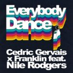 Cedric Gervais, Franklin – Everybody Dance (Extended Mix) feat. Nile Rodgers