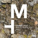 Dennis Cruz – Watch Where You Walk