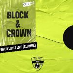 Block & Crown – Give a Little Love (Club Mix)