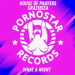 Crazibiza, House of Prayers – What A Night