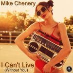 Mike Chenery – I Can't Live (Without You)