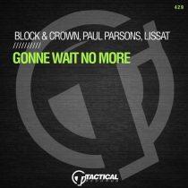 Block & Crown, Paul Parsons, Lissat – Gonne Wait No More