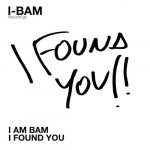 I Am Bam – I Found You