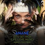 Anane – Lets Get High (Life, Love, Music) (Manoo's Touch Remix)