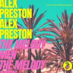Alex Preston, The Melody Men – Leave Your Worries Behind (Extended Mix)