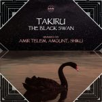 TAKIRU – The Black Swan