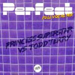 Todd Terry, Princess Superstar – Perfect (Todd Terry Full Vocal Remix)