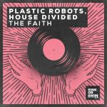 Plastic Robots, House Divided – The Faith