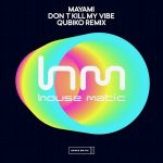Mayami – Mayami – Don't Kill My Vibe ( Qubiko Remix )