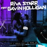 Riva Starr, Gavin Holligan – If I Could Only Be Sure
