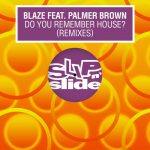 Blaze, Palmer Brown – Do You Remember House_ (feat. Palmer Brown Remixes)