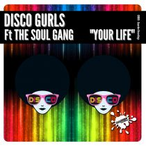 Disco Gurls, The Soul Gang – Your Life