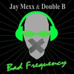 Double B, Jay Mexx – Bad Frequency