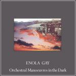 Orchestral Manoeuvres In The Dark – Enola Gay