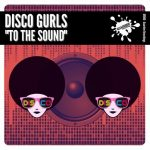 Disco Gurls – To The Sound