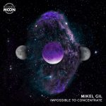 Mikel Gil – Impossible To Concentrate