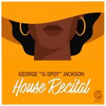 GEORGE G-SPOT JACKSON – House Recital