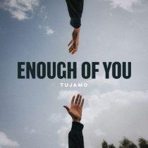 Tujamo – Enough Of You