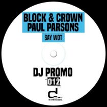 Block & Crown, Paul Parsons – Say Wot