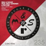 Milk & Sugar, Paul Gardner, Peyton – You Can't Hide from Yourself (Qubiko Remix)