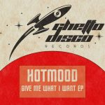 Hotmood – Give Me What I Want EP