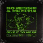 No Messin, Mexpha – Give It To Me [2021-01-15]