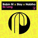 Robin M, Slay, Nabiha – So Long