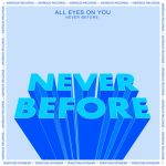 All Eyes On You – Never Before