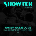 Showtek, sonofsteve – Show Some Love Feat. sonofsteve (Eva Shaw Extended Footwork Mix)