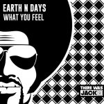 Earth n Days – What You Feel